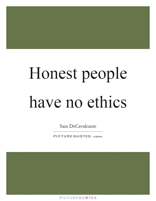Honest people have no ethics Picture Quote #1