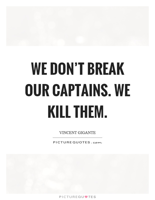 We don't break our captains. We kill them Picture Quote #1