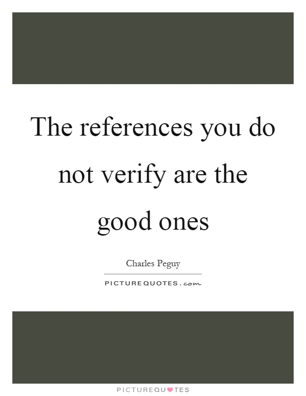 The references you do not verify are the good ones Picture Quote #1