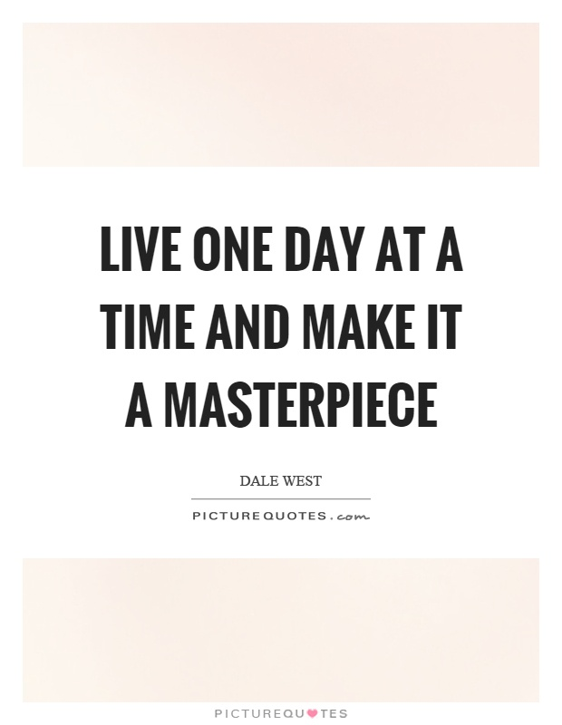 Live one day at a time and make it a masterpiece Picture Quote #1