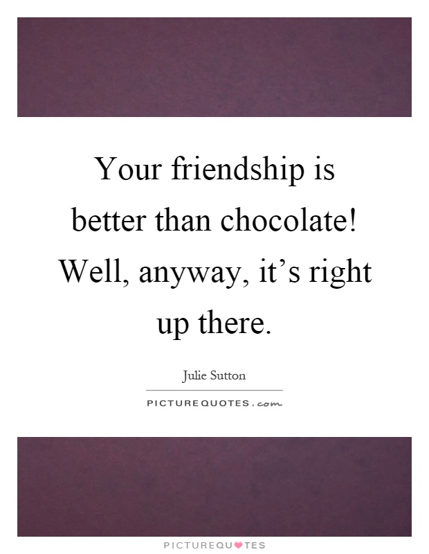 Chocolate Quotes  Chocolate Sayings  Chocolate Picture Quotes - Page 5