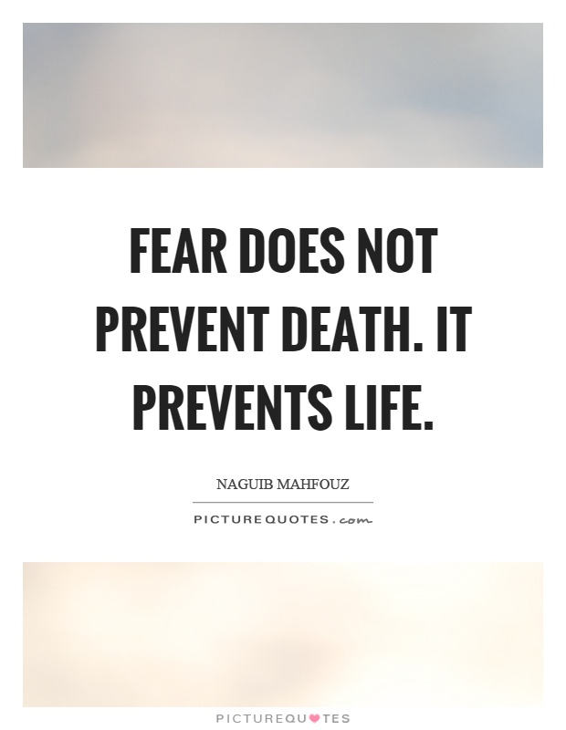 Fear does not prevent death. It prevents life Picture Quote #1