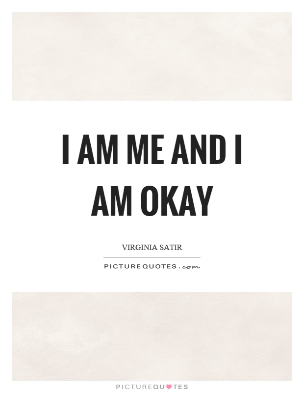 I am me and I am okay Picture Quote #1