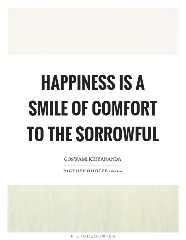 Happiness is a smile of comfort to the sorrowful Picture Quote #1