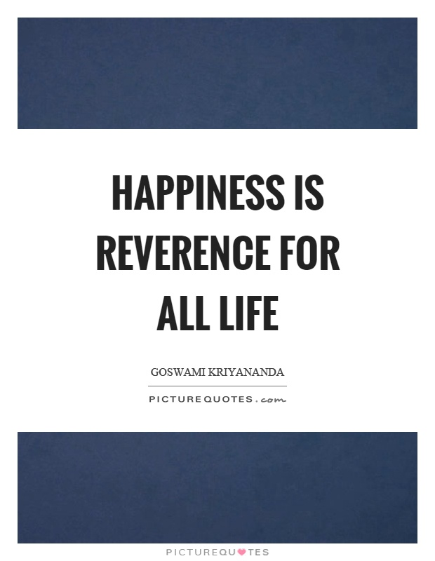 Happiness is reverence for all life Picture Quote #1