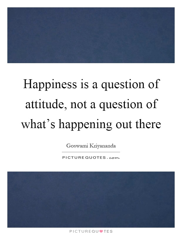happiness and question Return to happiness major research questions how objective, real, subjective is happiness is it true that money does not make you happy what role does fate and.