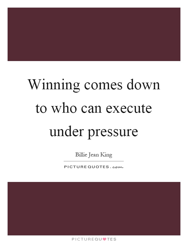 Winning comes down to who can execute under pressure Picture Quote #1