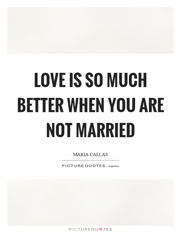 Love is so much better when you are not married Picture Quote #1