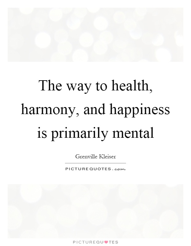 The way to health, harmony, and happiness is primarily mental Picture Quote #1