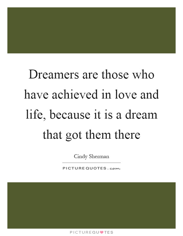 Dreamers are those who have achieved in love and life, because it is a dream that got them there Picture Quote #1