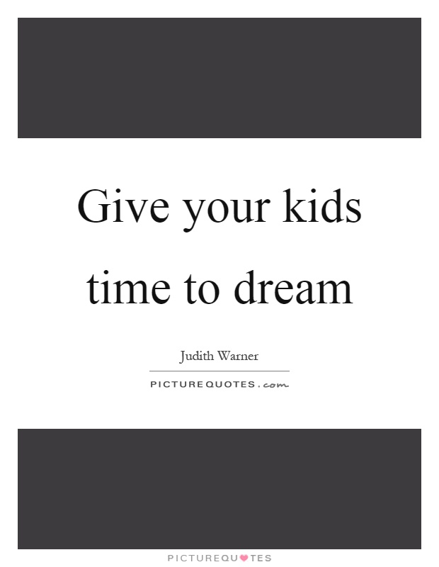 Give your kids time to dream Picture Quote #1