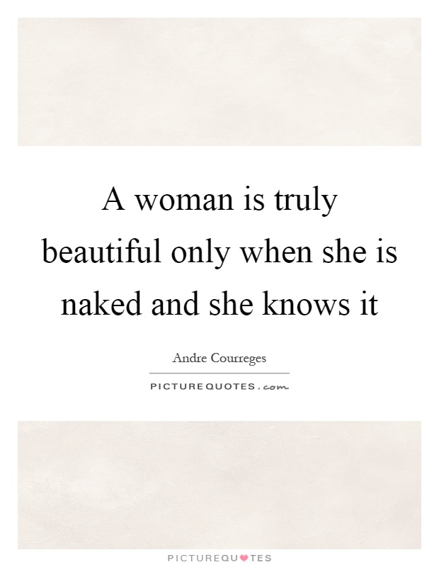 A woman is truly beautiful only when she is naked and she knows it Picture Quote #1
