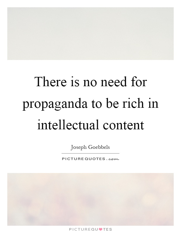 There is no need for propaganda to be rich in intellectual content Picture Quote #1