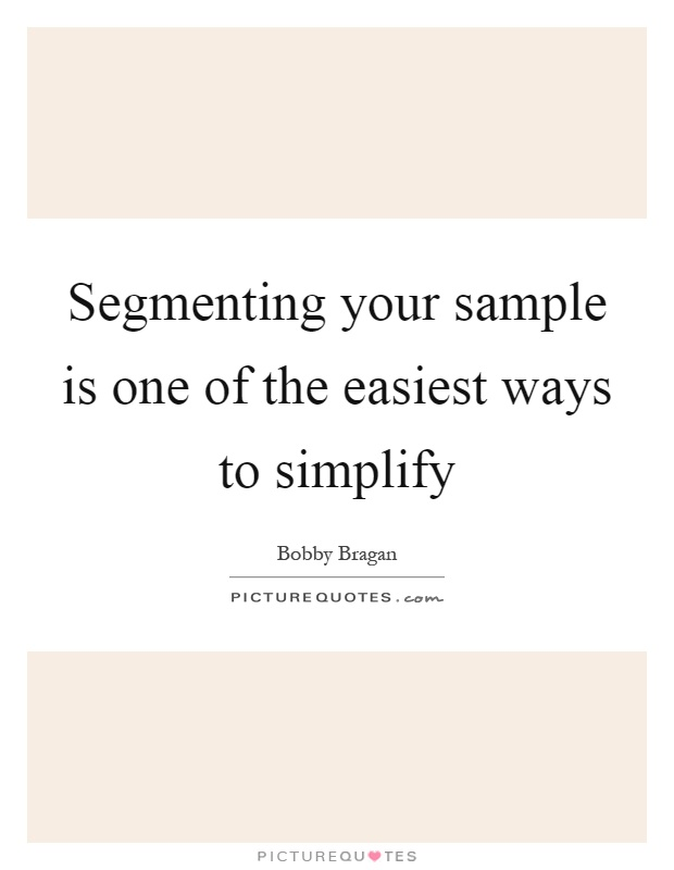 Segmenting your sample is one of the easiest ways to simplify Picture Quote #1