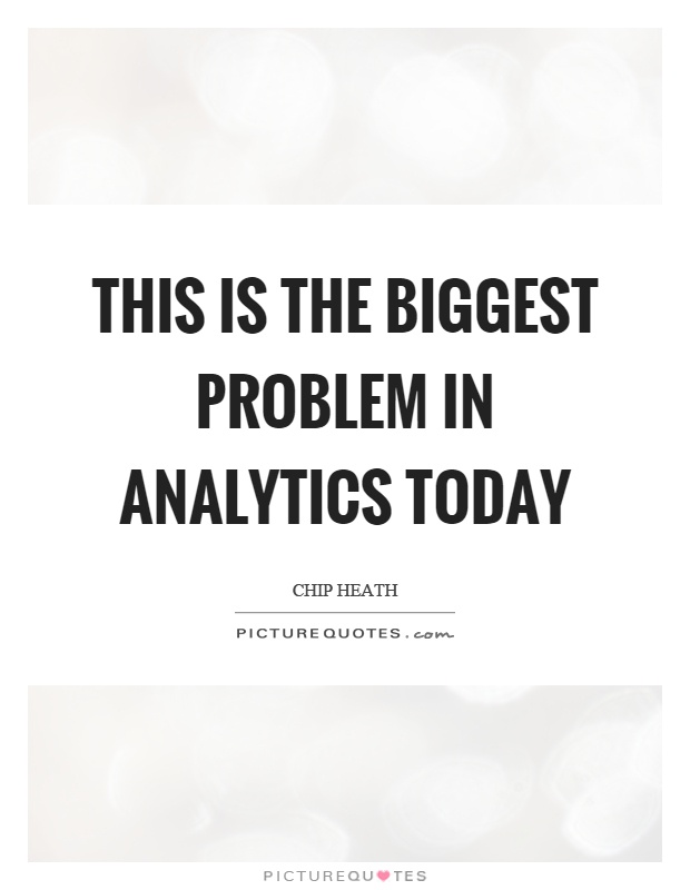 This is the biggest problem in analytics today Picture Quote #1