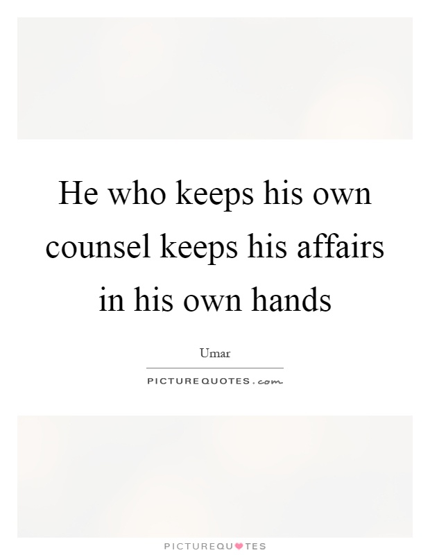 He who keeps his own counsel keeps his affairs in his own hands Picture Quote #1