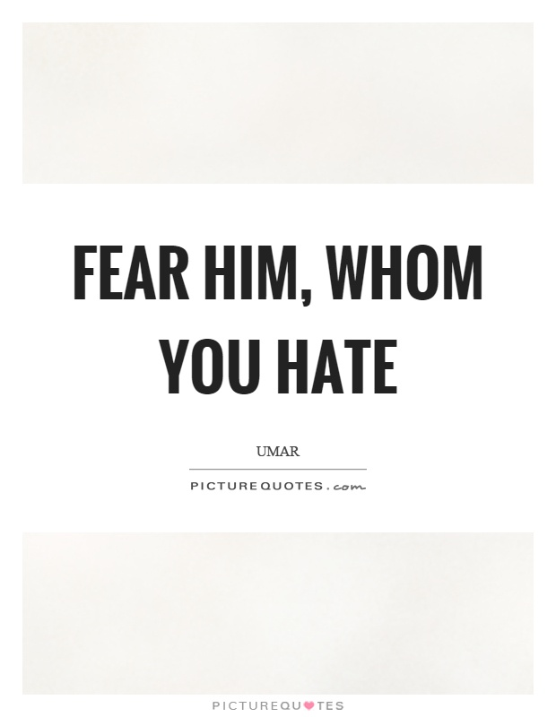 Fear him, whom you hate Picture Quote #1