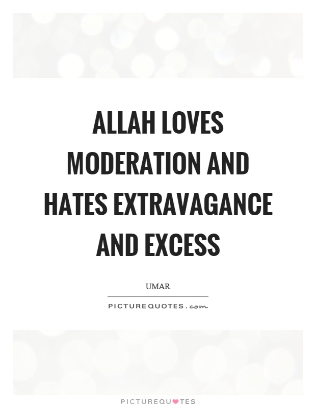 Allah loves moderation and hates extravagance and excess Picture Quote #1
