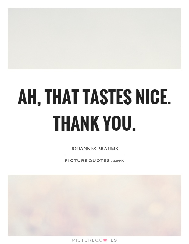 Ah, that tastes nice. Thank you Picture Quote #1