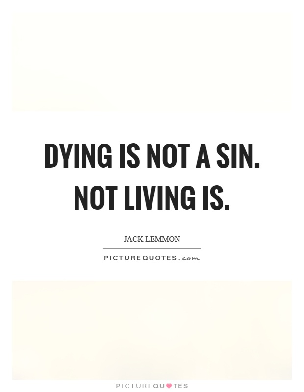 Dying is not a sin. Not living is Picture Quote #1