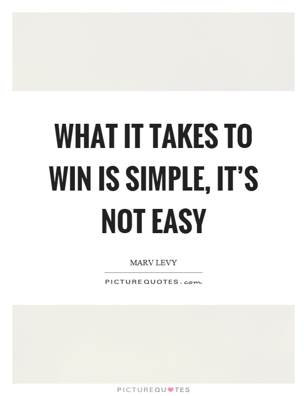 What it takes to win is simple, it's not easy Picture Quote #1
