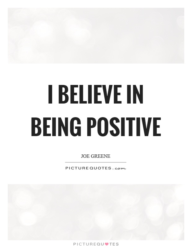 Quotes On Being Positive Inspiration I Believe In Being Positive  Picture Quotes