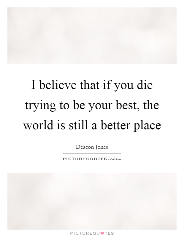 I believe that if you die trying to be your best the Home is the best place in the world quotes