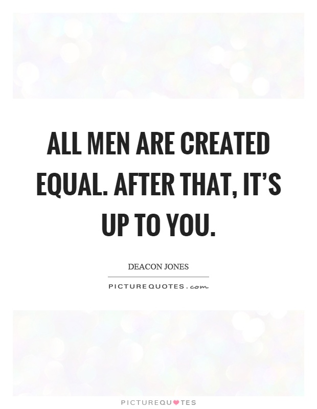 all men are not created equal essay Rated: e essay history #1284595 the civil war was fought to preserve a basic premise of the declaration ,   that all men are created equal.