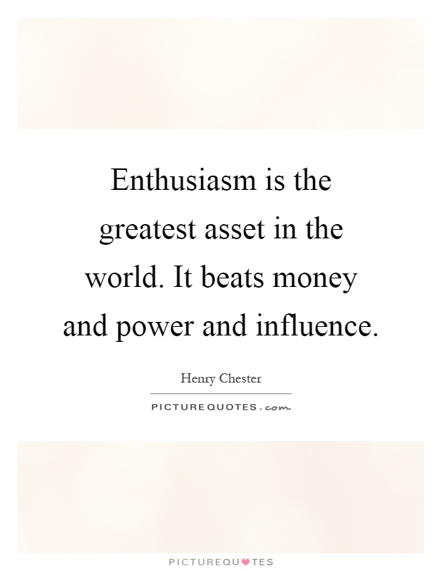 Enthusiasm is the greatest asset in the world. It beats money and power and influence Picture Quote #1