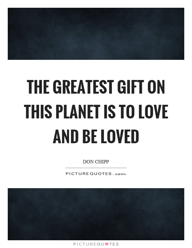 The greatest gift on this planet is to love and be loved Picture Quote #1