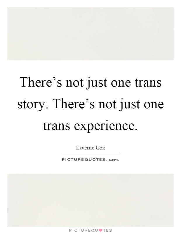 There's not just one trans story. There's not just one trans experience Picture Quote #1