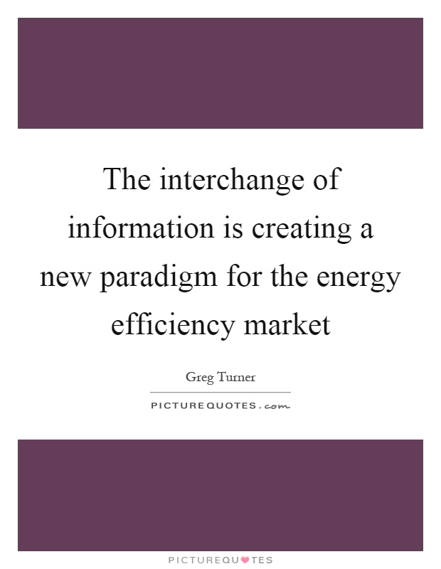 The interchange of information is creating a new paradigm for the energy efficiency market Picture Quote #1