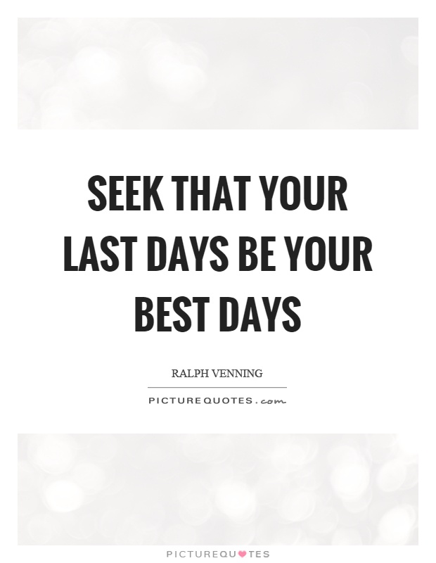 Seek that your last days be your best days Picture Quote #1