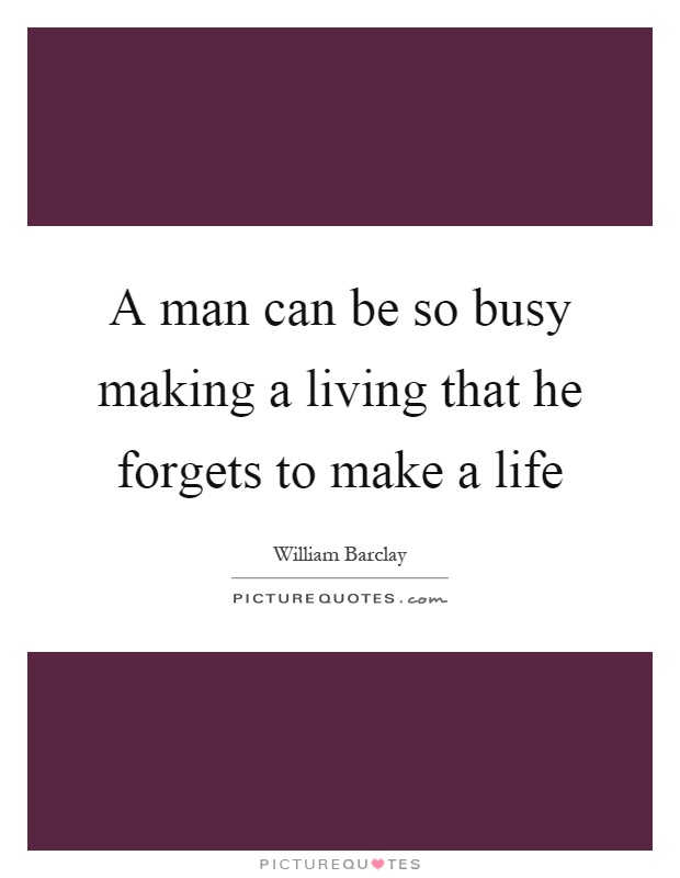 A man can be so busy making a living that he forgets to make a life Picture Quote #1