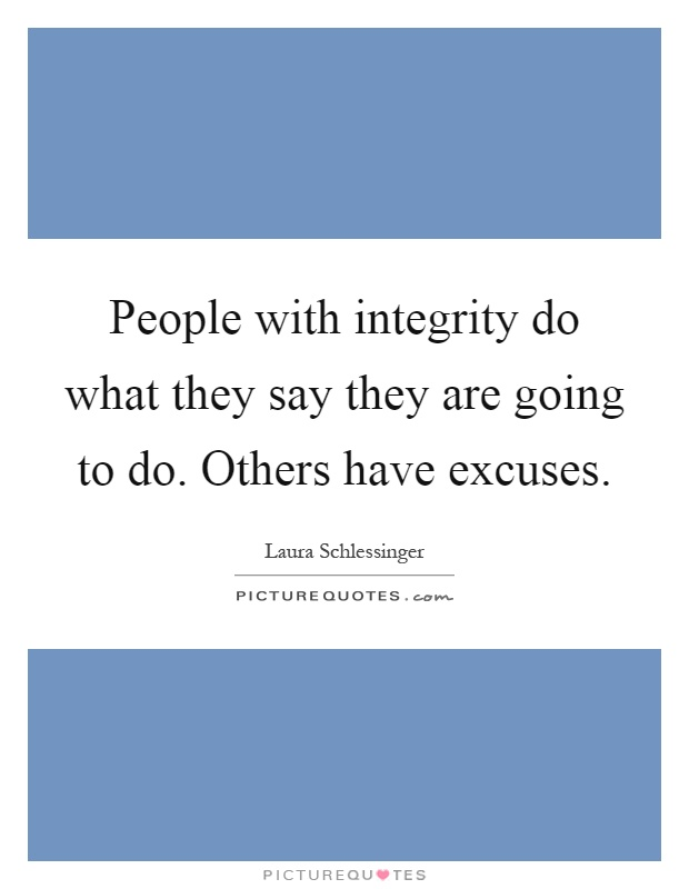 People with integrity do what they say they are going to do. Others have excuses Picture Quote #1