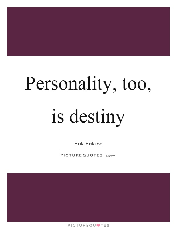 Personality, too, is destiny Picture Quote #1
