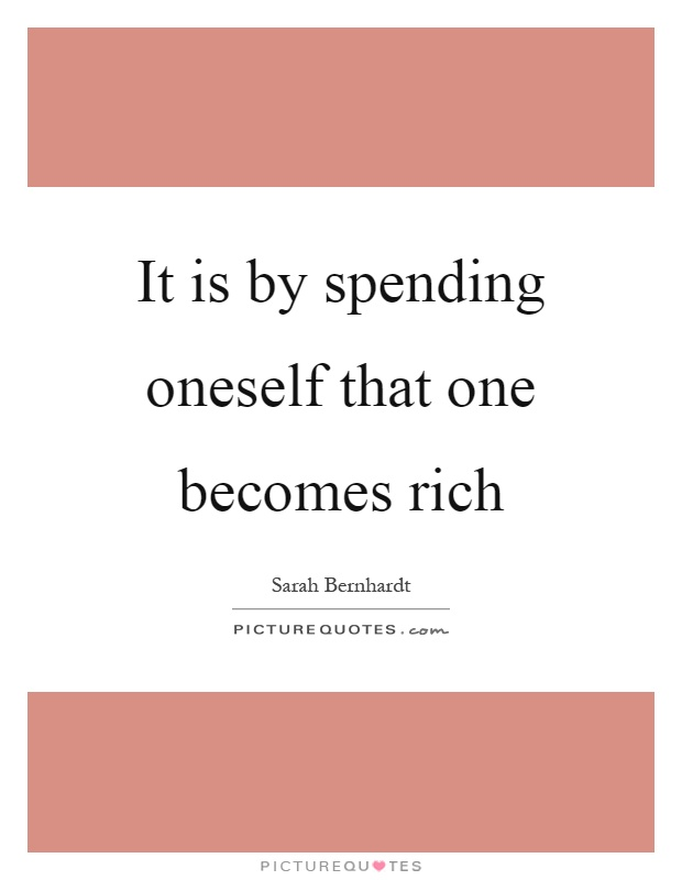 It is by spending oneself that one becomes rich Picture Quote #1