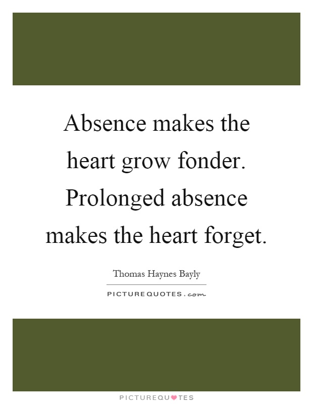 Did Make The Heart Does Grow Fonder Absence Why highest all