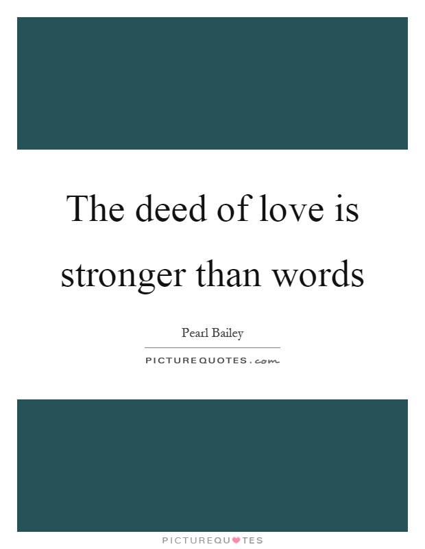 The deed of love is stronger than words Picture Quote #1