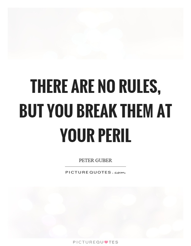 There are no rules, but you break them at your peril Picture Quote #1