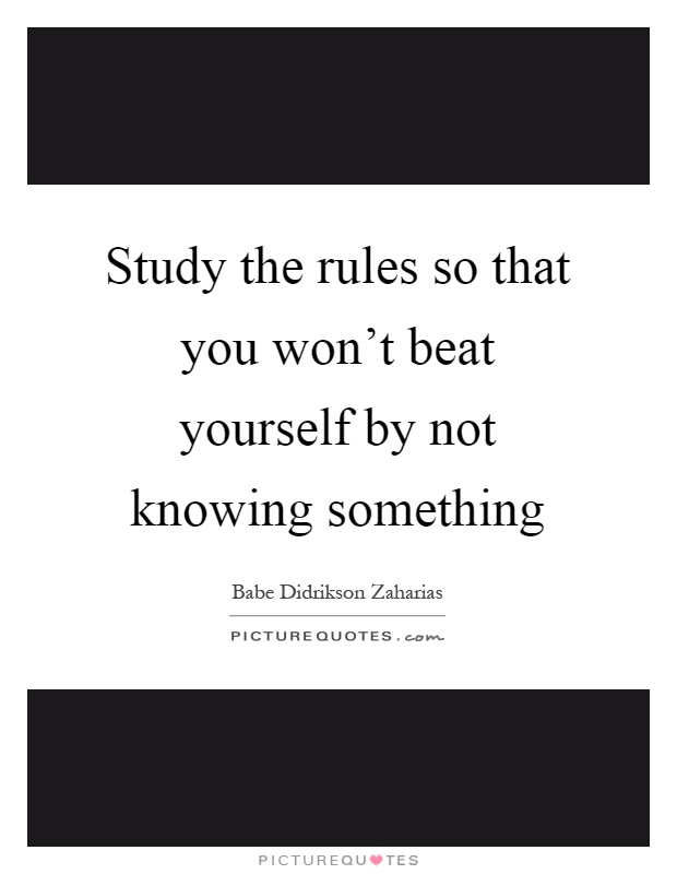 Study the rules so that you won't beat yourself by not knowing something Picture Quote #1