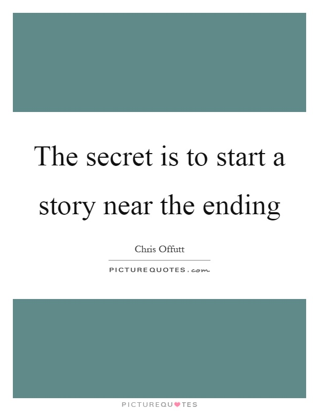 The secret is to start a story near the ending Picture Quote #1