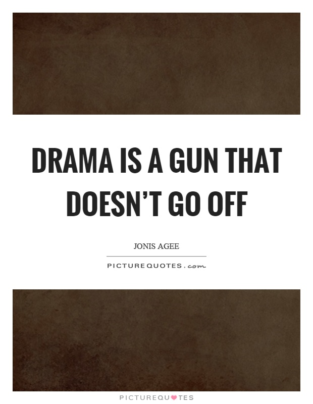 Drama is a gun that doesn't go off Picture Quote #1