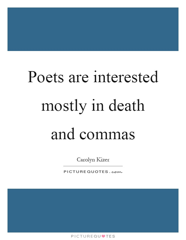 Poets are interested mostly in death and commas Picture Quote #1