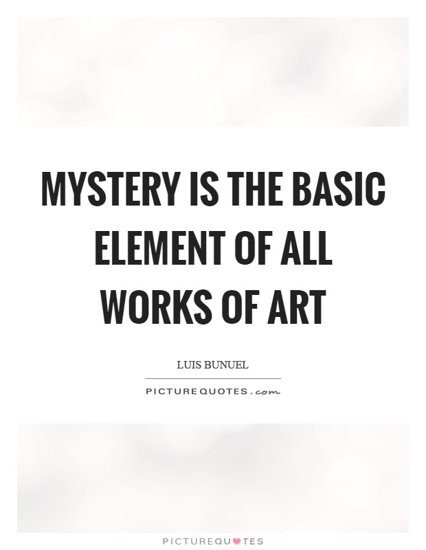 Mystery is the basic element of all works of art Picture Quote #1