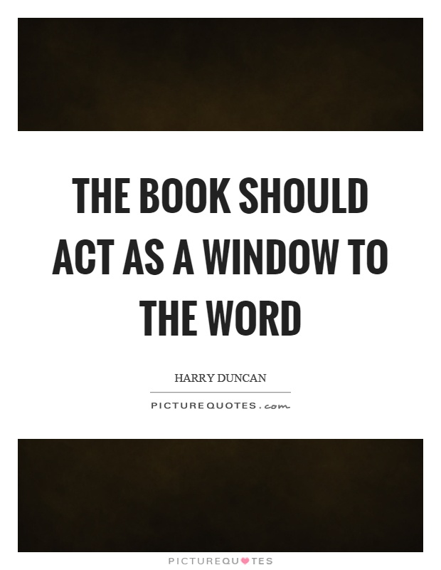 The book should act as a window to the word Picture Quote #1