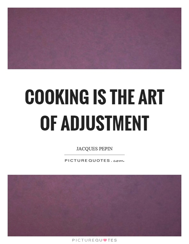 Cooking is the art of adjustment Picture Quote #1