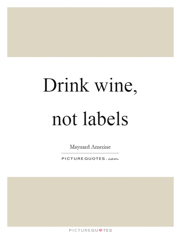 Drink wine, not labels Picture Quote #1
