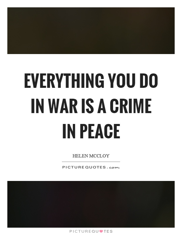 Everything you do in war is a crime in peace Picture Quote #1