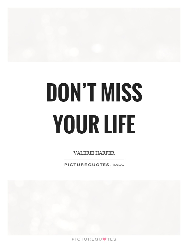 Don't miss your life Picture Quote #1